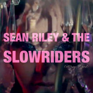 Every Time, Sean Riley & The Slowriders' new single